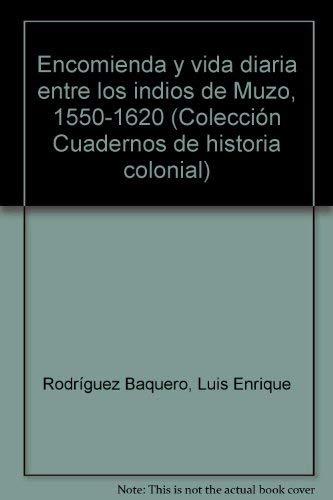 Encomienda y vida diaria entre los indios de Muzo, 1550-1620 (Coleccion Cuadernos de historia ...