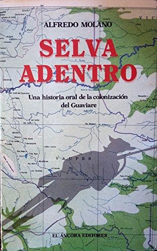 Selva Adentro. Una Historia Oral De La: Alfredo Molano