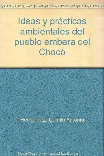 9789589061848: Ideas y practicas ambientales del pueblo embera del Chocó (Spanish Edition)