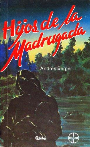 Hijos de la Madrugada; un tema en trece escenas, novela: Berger, Andres