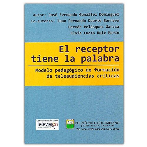 9789589090237: El receptor tiene la palabra, modelo pedagógico de formación de teleaudiencias criticas