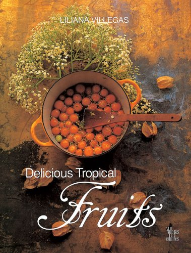 Delicious Tropical Fruits (Cultura Del Cafe, 3.): Villegas, Liliana