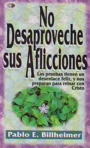 No Desaproveche Sus Aflicciones = Don't Waste Your Sorrows (Spanish Edition): Billheimer, ...
