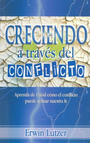 Creciendo A Traves del Conflicto / Growing Through Conflict (Spanish Edition) (9589149596) by Erwin W. Lutzer
