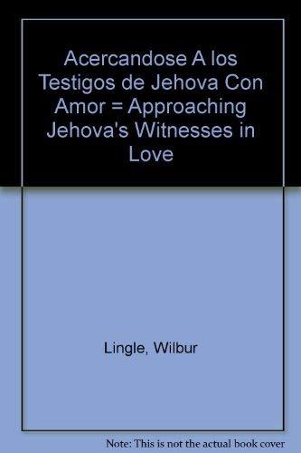 Acercandose A los Testigos de Jehova Con: Lingle, Wilbur