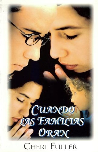 Cuando las Familias Oran / When Families Pray (Spanish Edition) (9589149928) by Cheri Fuller