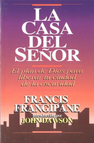 La Casa del Señor: El Plan de Dios Para Liberar Tu Ciudad de la Oscuridad = The House of the Lord (Spanish Edition) (9789589354087) by Francis Frangipane
