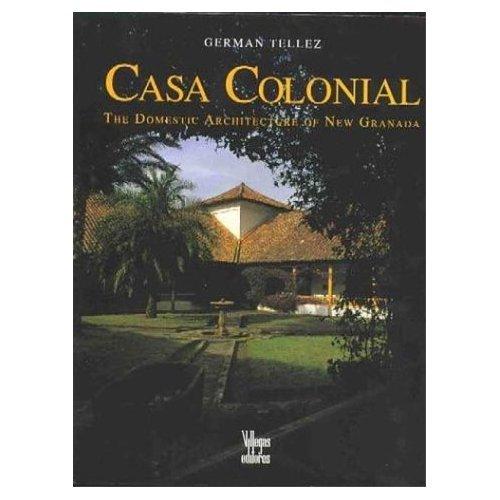 Casa Colonial -Arquitectura Domestica Neogranadina (Spanish Edition): Tellez, German