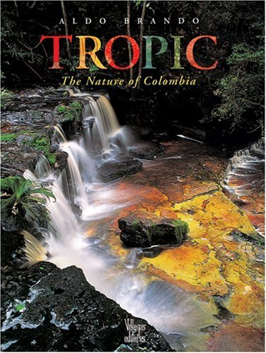 Tropic: The Nature of Colombia: Brando, Aldo; Prance FRS, Sir Ghillean