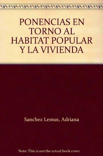 PONENCIAS EN TORNO AL HABITAT POPULAR Y: SANCHEZ LEMUS, Adriana