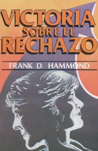 Victoria sobre el Rechazo (Overcoming Rejection in Spanish) (Spanish Edition): Frank D. Hammond