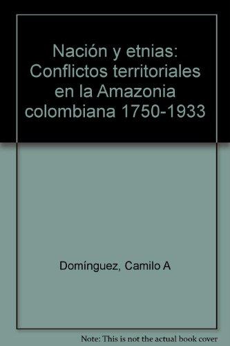 9789589559642: Nación y etnias: Conflictos territoriales en la Amazonia colombiana 1750-1933