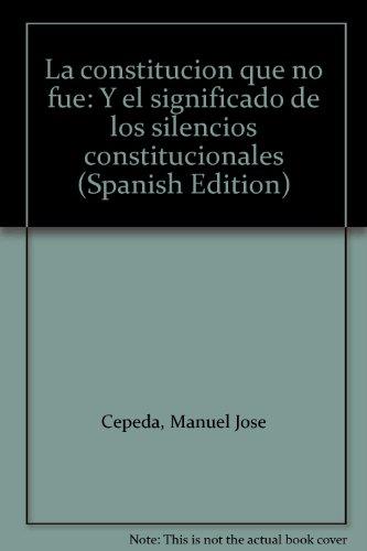 9789589564608: La constitución que no fue: Y el significado de los silencios constitucionales