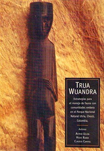 9789589571224: TRUA WUANDRA. Estrategias para el manejo de fauna en comunidades embera en el Parque Nacional Natural Utría, Chocó, Colombia