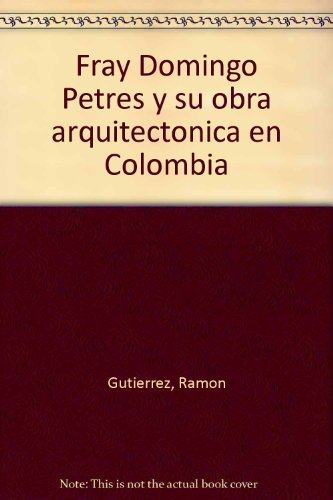 9789589657737: Fray Domingo Petres y su obra arquitectonica en Colombia (Spanish Edition)