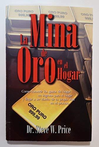 9789589754726: La Mina de Oro en el Hogar: Como Convertir los Gastos del Hogar en una Mina de Ingresos y Apropiarse de su Vida en el Proceso!