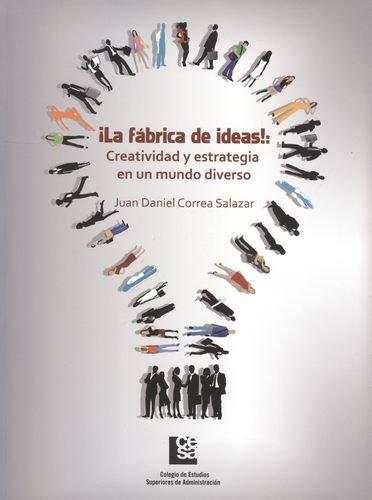 9789589764855: ¡La Fábrica de Ideas!: Creatividad y Estrategia en un Mundo Diverso (Volume 2) (Spanish Edition)