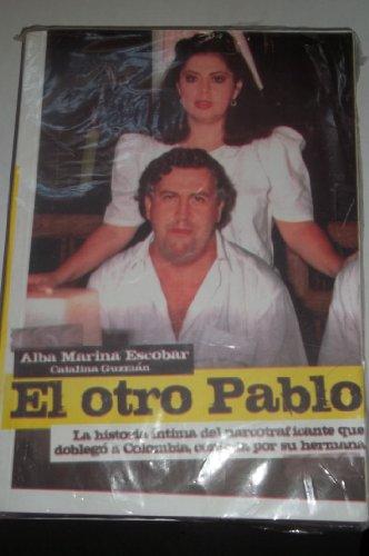 El Otro Pablo (Escobar). Historia Íntima Del Narcotraficante Que Doblegó A Colombia, ...