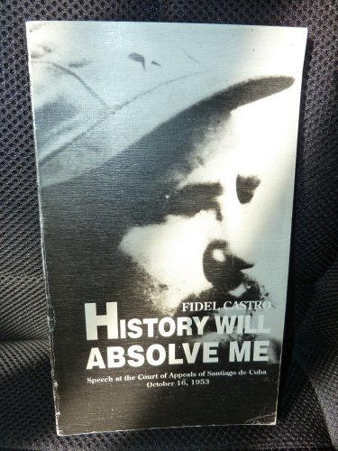 History Will Absolve Me (Speech at the: Fidel Castro
