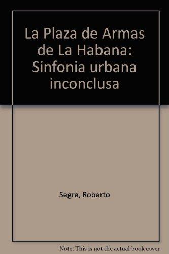 La Plaza de Armas de La Habana: Segre, Roberto.
