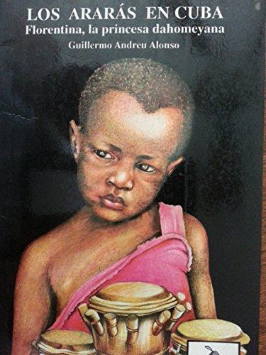 9789590600197: Los ararás en Cuba: Florentina, la princesa dahomeyana (Colección Echú Bi) (Spanish Edition)