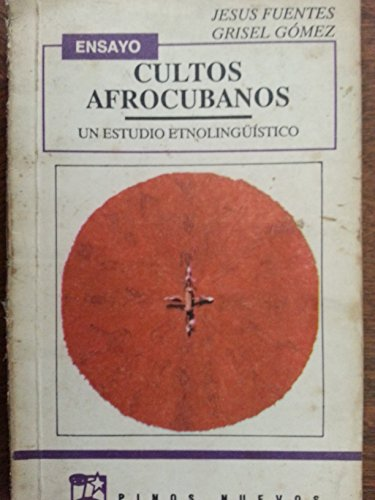CULTOS AFROCUBANOS: UN ESTUDIO ETNOLINGUISTICO.: Fuentes Guerra, Jesús y Grisel Gómez Gómez.