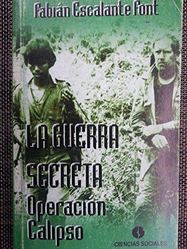 9789590607288: La Guerra Secreta.operacion Calipso.guerra En Nicaragua Entre Los Anos 1979-1983.