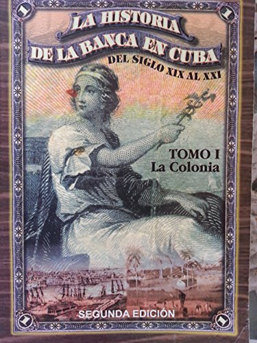 9789590610295: la historia de la banca en cuba.del siglo XIX al XXI.tomo 1.la colonia.