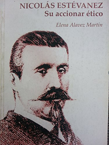9789590611551: Nicolas Estevanez Su Accionar Etico.biografia.