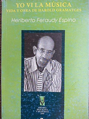 9789590612060: Yo Vi La Musica.vida Y Obra De Harold Gramatges.biografia De Uno De Los Grandes Compositores De La Musica Cubana.