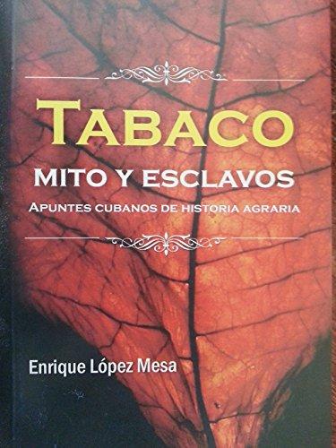 Tabaco, Mito y Esclavos: Apuntes Cubanos de Historia Agraria: Lopez Mesa, Enrique