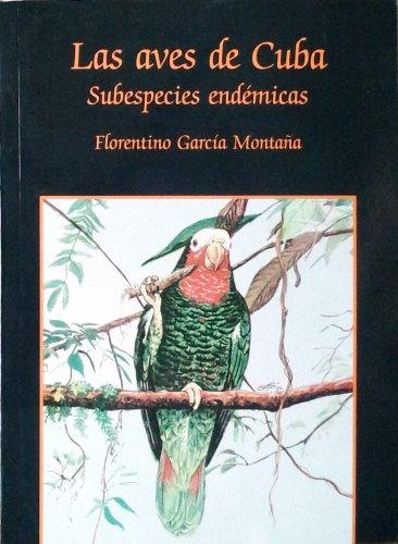 9789590802805: Aves De Cuba, Las Subespecies Endemicas (Spanish Edition)