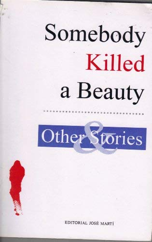 Somebody Killed a Beauty and Other Stories: Aguero, Luis, Anton
