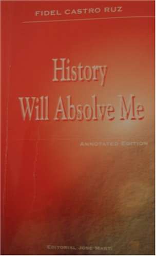 History Will Absolve Me (Annotated Edition): Ruz, Fidel Castro