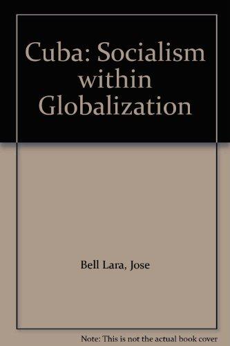 Cuba: Socialism within Globalization: Bell Lara, Jose