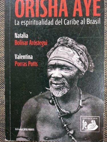 9789590905001: Orisha Aye.la Espiritualidad Del Caribe Al Brazil.estudios De Las Raices Africanas En La Religion De Las Antillas Y Brazil.