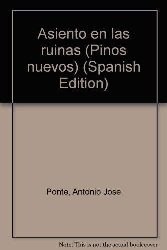 Asiento en las Ruinas By: Antonio Jose Ponte (Pinos nuevos) (Spanish Edition): Antonio Jose Ponte