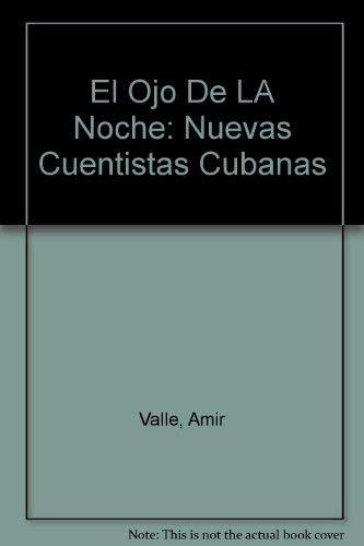 9789591004987: El Ojo De LA Noche: Nuevas Cuentistas Cubanas (Spanish Edition)