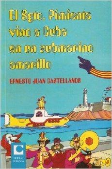 El Sgto. Pimienta vino a Cuba en un submarino amarillo: Ernesto Juan Castellanos