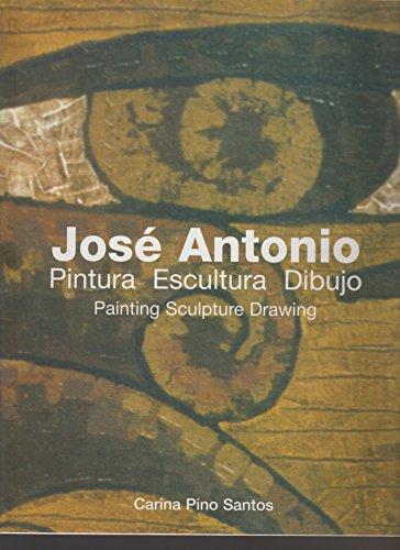 Jose Antonio: Pintura, Escultura, Dibujo = Painting, Sculpture, Drawing