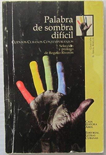 Palabra De Sombra Dif?cil: Cuentos Cubanos Contempor?neos: n/a