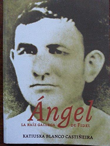 Angel: La raiz Gallega de Fidel: Castineira, Katiuska Blanco