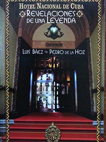 Hotel Nacional De Cuba.revelaciones De Una Leyenda.historia: luis baez.pedro de