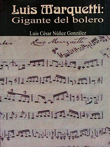9789592183179: Luis Marquetti.gigante Del Bolero.biografia Del Compositor Cubano.