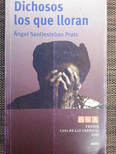 9789592601314: Dichosos Los Que Lloran.premio Casa De Las Americas 2006.cuentos.