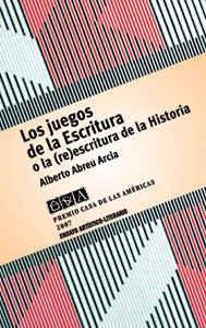 Los Juegos de La Escritura, O, La (Re)Escritura de La Historia (Spanish Edition): Alberto Abreu ...
