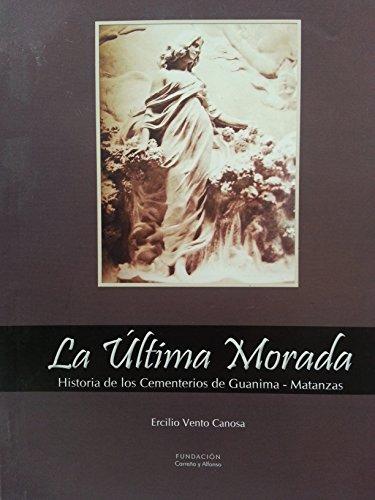 9789592680029: La Ultima Morada Historia De Los Cementerios De Guanima,matanzas.