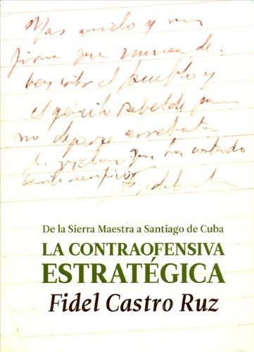 La contraofensiva estratégica. De la Sierra Maestra a Santiago de Cuba (Spanish Edition): Fidel ...