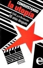 Conquistando la Utopia: El ICAIC y la Revolucion 50 Anos Despues: del Valle Casals, Sandra (Editor)
