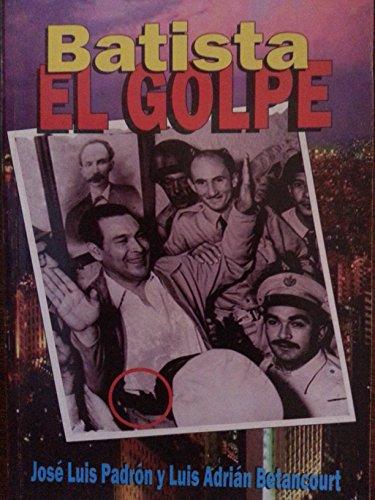 9789593081238: Batista.el Golpe.historia Del Golpe Militar En Cuba El 10 De Marzo De 1952,por Fulgencio Batista.